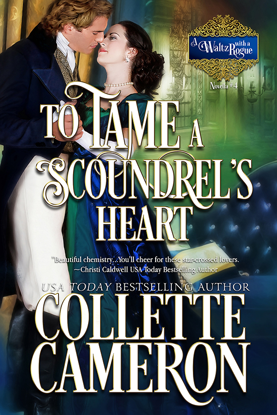 Collette Cameron historical romances, To Tame a Scoundrel's Heart, Best Regency romance books, Historical romance books to read online, Regency historical romance ebooks, best regency romance novels 2017, Regency England dukes historical romance Kindle, Regency England historical romance Novels, A Waltz with a Rogue Series, USA Today Bestselling Author Collette Cameron, Collette Cameron historical romances, Collette Cameron Regency romances, Collette Cameron romance novels, Collette Cameron Scottish historical romance books, Blue Rose Romance, Bestselling historical romance authors, historical romance novels, Regency romance novels, Highlander romance books, Scottish romance novels, romance novel covers, Bestselling romance novels, Bestselling Regency romances, Bestselling Scottish Romances, Bestselling Highlander romances, Victorian Romances, lords and ladies romance novels, Regency England Dukes romance books, aristocrats and royalty, happily ever after novels, love stories, wallflowers, rakes and rogues, award-winning books, Award-winning author, historical romance audio books, collettecameron.com, The Regency Rose Newsletter, Sweet-to-Spicy Timeless Romance, historical romance meme, romance meme, historical regency romance, historical romance audio books, Regency Romance Audio books, Scottish Romance Audio books