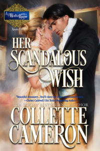 Her Scandalous Wish, Collette Cameron historical romances, Her Scandalous Wish, Best Regency romance books, Historical romance books to read online, Regency historical romance ebooks, best regency romance novels 2017, Regency England dukes historical romance Kindle, Regency England historical romance Novels, USA Today Bestselling Author Collette Cameron, Collette Cameron historical romances, Collette Cameron Regency romances, Collette Cameron romance novels, Collette Cameron Scottish historical romance books, Blue Rose Romance, Bestselling historical romance authors, historical romance novels, Regency romance novels, Highlander romance books, Scottish romance novels, romance novel covers, Bestselling romance novels, Bestselling Regency romances, Bestselling Scottish Romances, Bestselling Highlander romances, Victorian Romances, lords and ladies romance novels, Regency England Dukes romance books, aristocrats and royalty, happily ever after novels, love stories, wallflowers, rakes and rogues, award-winning books, Award-winning author, historical romance audio books, collettecameron.com, The Regency Rose Newsletter, Sweet-to-Spicy Timeless Romance, historical romance meme, romance meme, historical regency romance