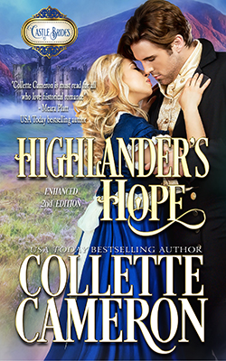 Highlander's Hope, USA Today Bestselling Author Collette Cameron, Collette Cameron historical romances, Collette Cameron Regency romances, Collette Cameron romance novels, Collette Cameron Scottish historical romance books, Blue Rose Romance, Bestselling historical romance authors, historical romance novels, Regency romance novels, Highlander romance books, Scottish romance novels, romance novel covers, Bestselling romance novels, Bestselling Regency romances, Bestselling Scottish Romances, Bestselling Highlander romances, Victorian Romances, lords and ladies romance novels, Regency England Dukes romance books, aristocrats and royalty, happily ever after novels, love stories, wallflowers, rakes and rogues, award-winning books, Award-winning author, historical romance audio books, collettecameron.com, The Regency Rose Newsletter, Sweet-to-Spicy Timeless Romance, historical romance meme, romance meme, historical regency romance