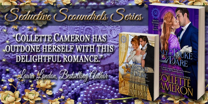 Collette Cameron historical romances, Best Regency romance books, Historical romance books to read online, Regency historical romance ebooks, best regency romance novels 2017, Regency England dukes historical romance Kindle, Regency England historical romance Novels, Seductive Scoundrels Series, USA Today Bestselling Author Collette Cameron, Collette Cameron historical romances, Collette Cameron Regency romances, Collette Cameron romance novels, Collette Cameron Scottish historical romance books, Blue Rose Romance, Bestselling historical romance authors, historical romance novels, Regency romance novels, Highlander romance books, Scottish romance novels, romance novel covers, Bestselling romance novels, Bestselling Regency romances, Bestselling Scottish Romances, Bestselling Highlander romances, Victorian Romances, lords and ladies romance novels, Regency England Dukes romance books, aristocrats and royalty, happily ever after novels, love stories, wallflowers, rakes and rogues, award-winning books, Award-winning author, historical romance audio books, collettecameron.com, The Regency Rose Newsletter, Sweet-to-Spicy Timeless Romance, historical romance meme, romance meme, historical regency romance, historical romance audio books, Regency Romance Audio books, Scottish Romance Audio books